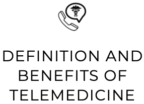 Definitions and benefits of telemedicine